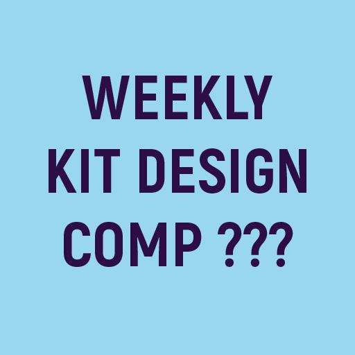 Weekly Kit Design Comp